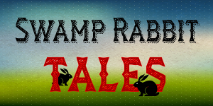 swamp rabbit tales
