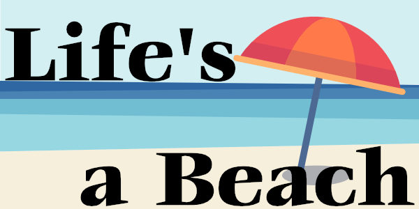 LIFE'S A BEACH at CAFE AND THEN SOME